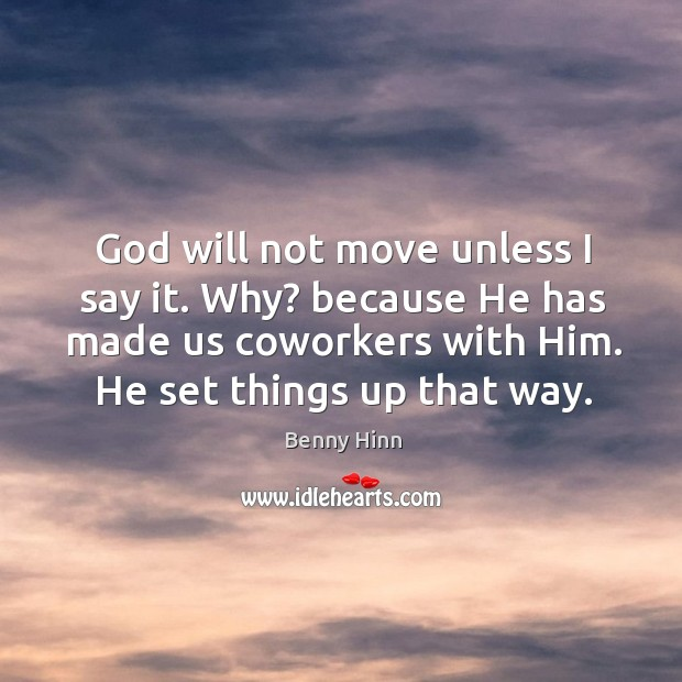 God will not move unless I say it. Why? because he has made us coworkers with him. Image
