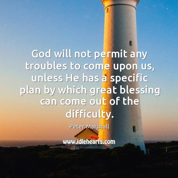 God will not permit any troubles to come upon us Peter Marshall Picture Quote