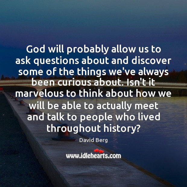 God will probably allow us to ask questions about and discover some David Berg Picture Quote