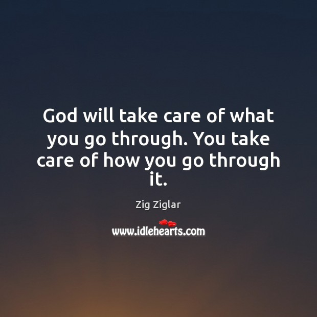Image, God will take care of what you go through. You take care of how you go through it.