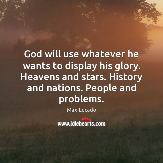 God will use whatever he wants to display his glory. Heavens and Image