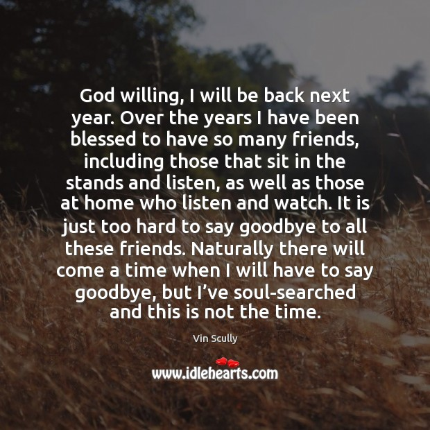 God willing, I will be back next year. Over the years I Vin Scully Picture Quote