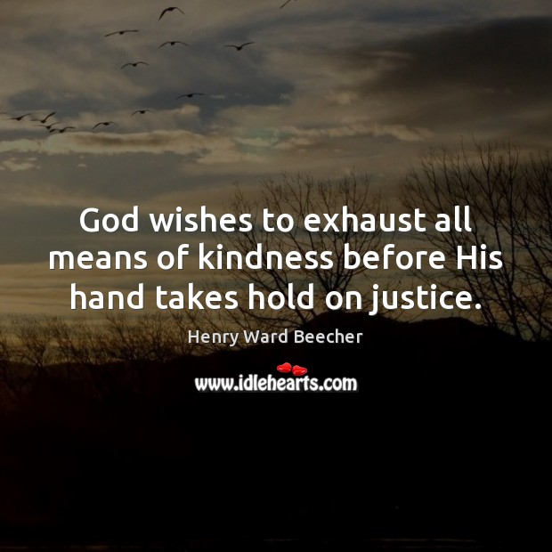 Image, God wishes to exhaust all means of kindness before His hand takes hold on justice.