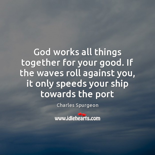 God works all things together for your good. If the waves roll Image