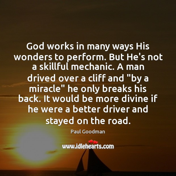 God works in many ways His wonders to perform. But He's not Paul Goodman Picture Quote
