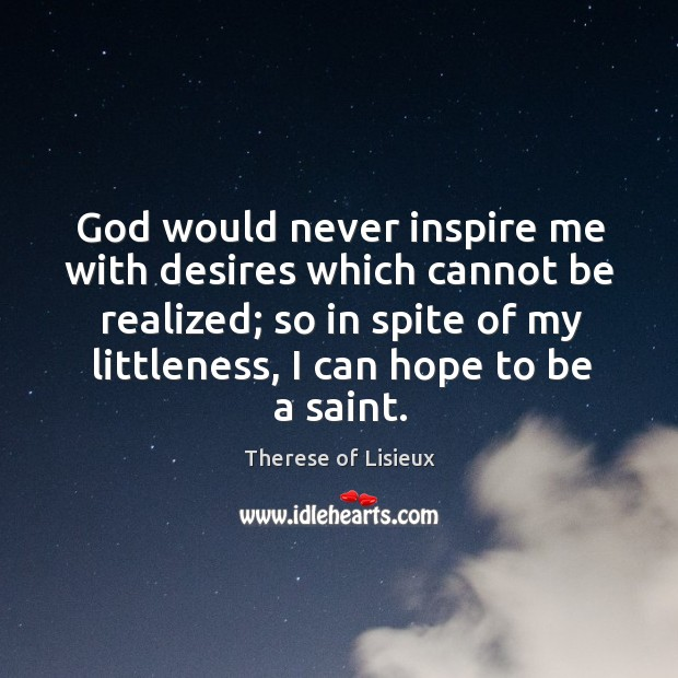 God would never inspire me with desires which cannot be realized; so Therese of Lisieux Picture Quote