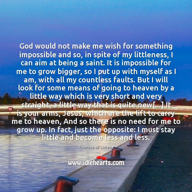 God would not make me wish for something impossible and so, in Therese of Lisieux Picture Quote