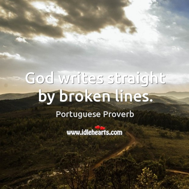 Image, God writes straight by broken lines.
