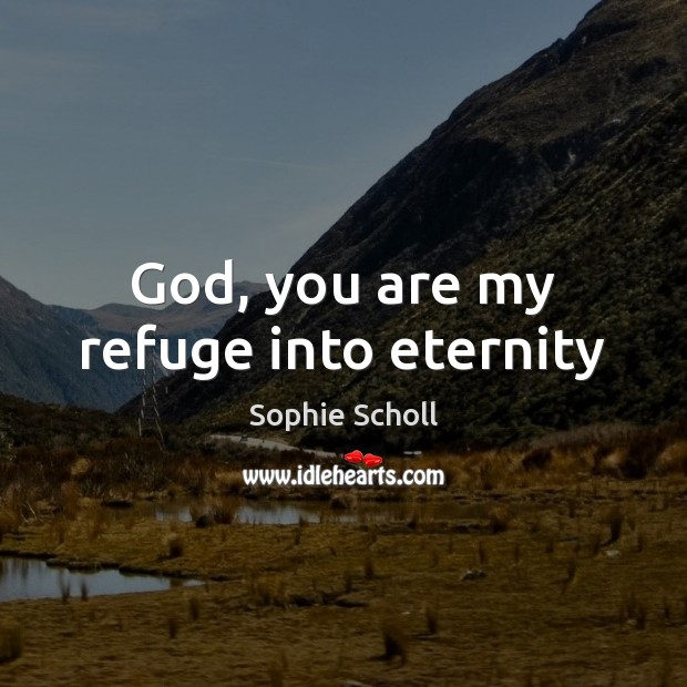 God, you are my refuge into eternity Image