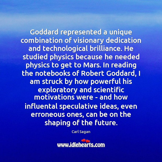 Image, Goddard represented a unique combination of visionary dedication and technological brilliance. He