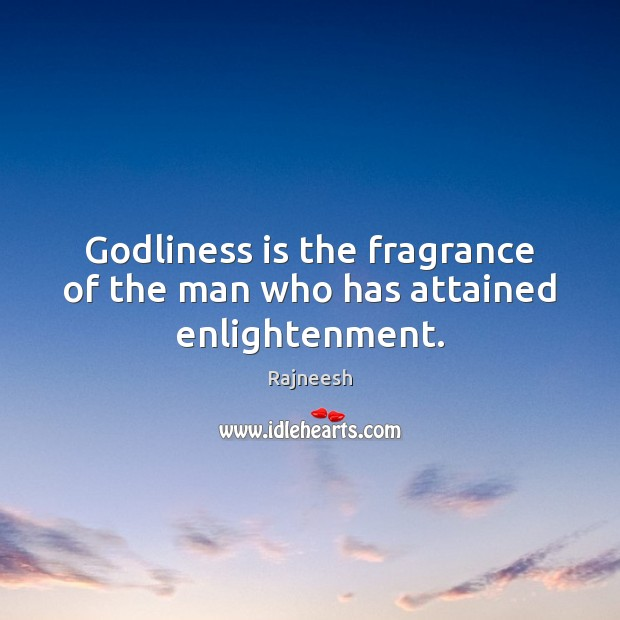 Godliness is the fragrance of the man who has attained enlightenment. Image