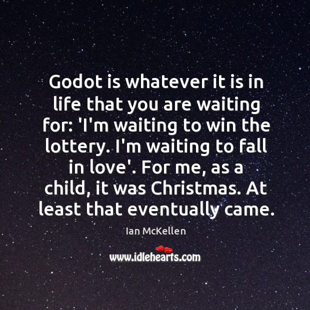 Godot is whatever it is in life that you are waiting for: Ian McKellen Picture Quote