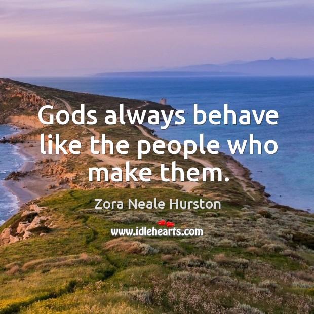 Gods always behave like the people who make them. Image