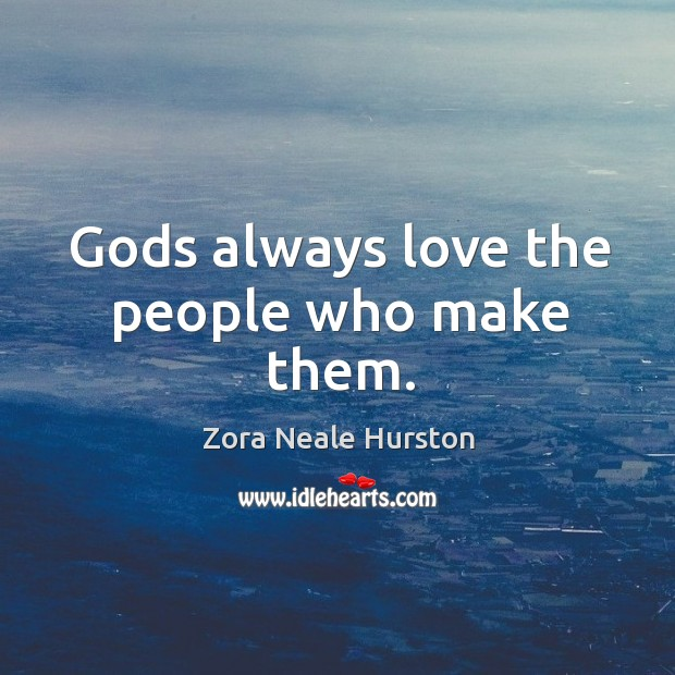 Gods always love the people who make them. Image