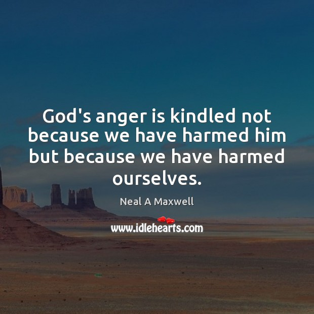 Image, God's anger is kindled not because we have harmed him but because