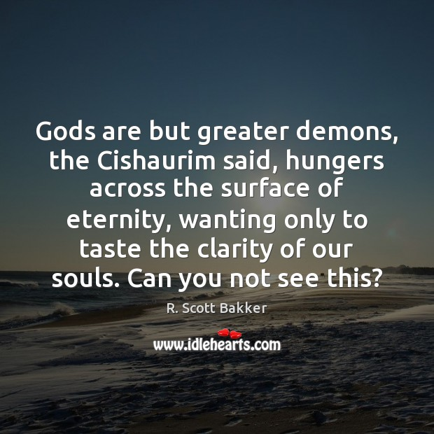 Gods are but greater demons, the Cishaurim said, hungers across the surface Image