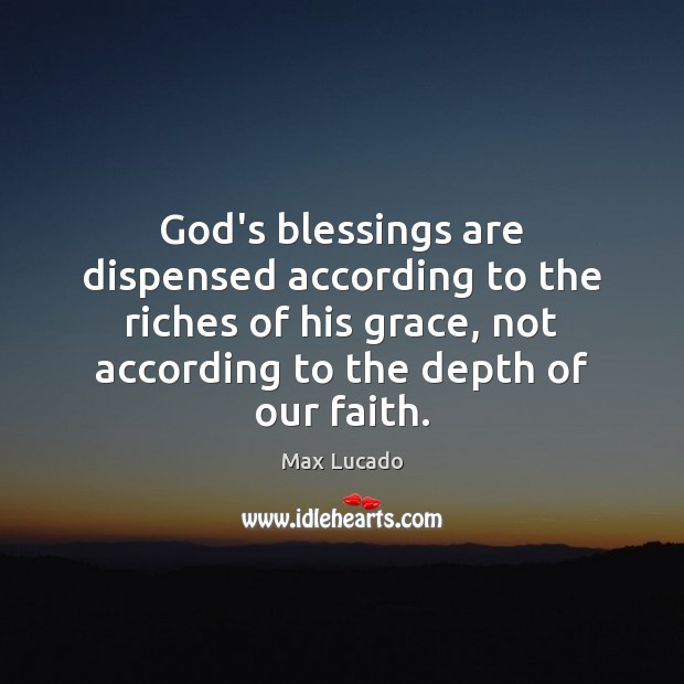 Image, God's blessings are dispensed according to the riches of his grace, not