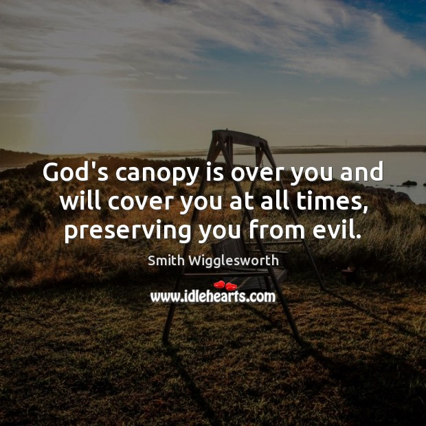 God's canopy is over you and will cover you at all times, preserving you from evil. Image