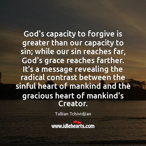 God's capacity to forgive is greater than our capacity to sin; while Image
