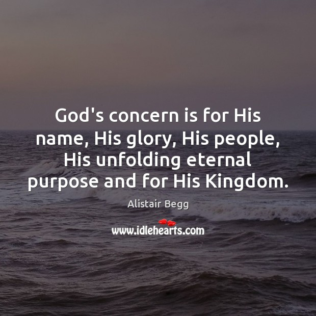 Image, God's concern is for His name, His glory, His people, His unfolding
