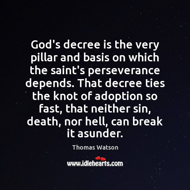 God's decree is the very pillar and basis on which the saint's Thomas Watson Picture Quote