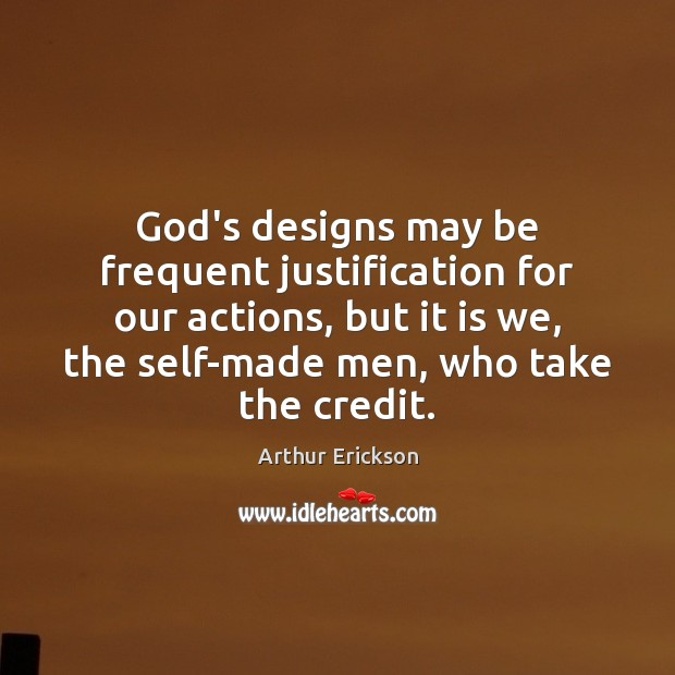Image, God's designs may be frequent justification for our actions, but it is