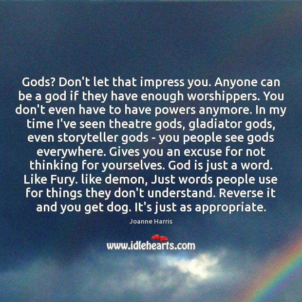 Gods? Don't let that impress you. Anyone can be a God if Joanne Harris Picture Quote