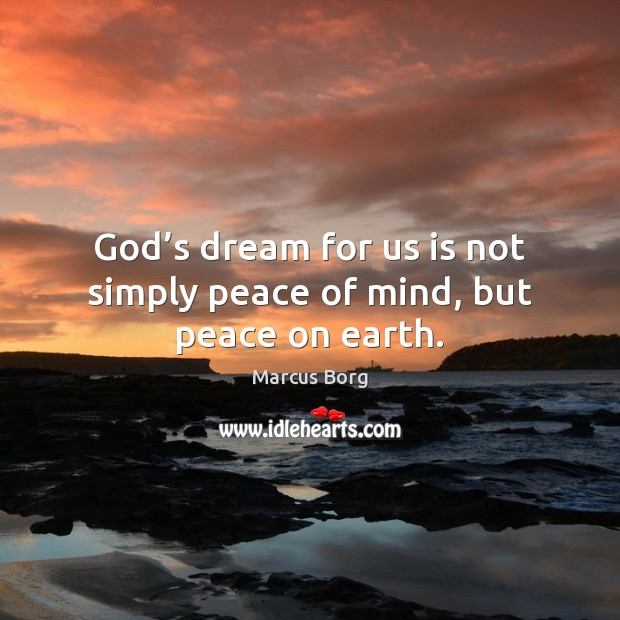 God's dream for us is not simply peace of mind, but peace on earth. Image