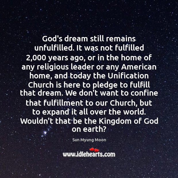 God's dream still remains unfulfilled. It was not fulfilled 2,000 years ago, or Image