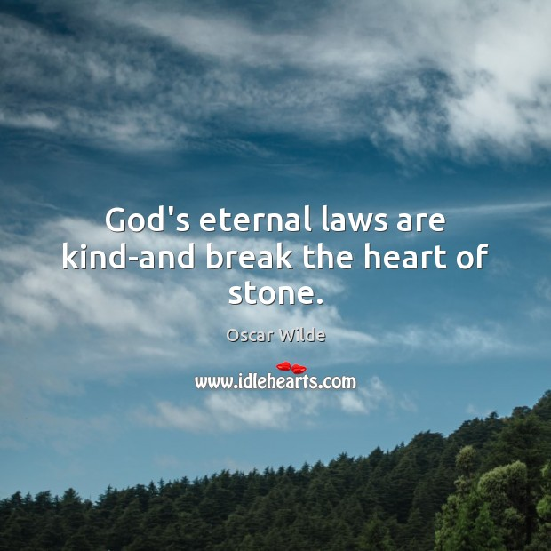 Image, God's eternal laws are kind-and break the heart of stone.
