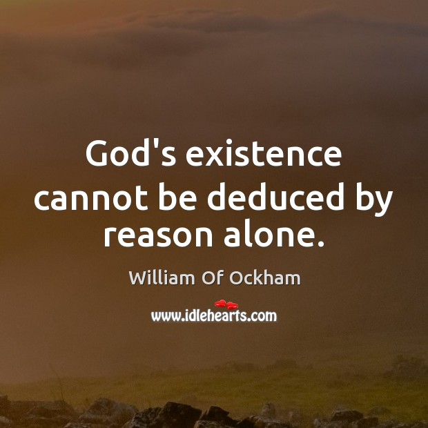 Image, God's existence cannot be deduced by reason alone.