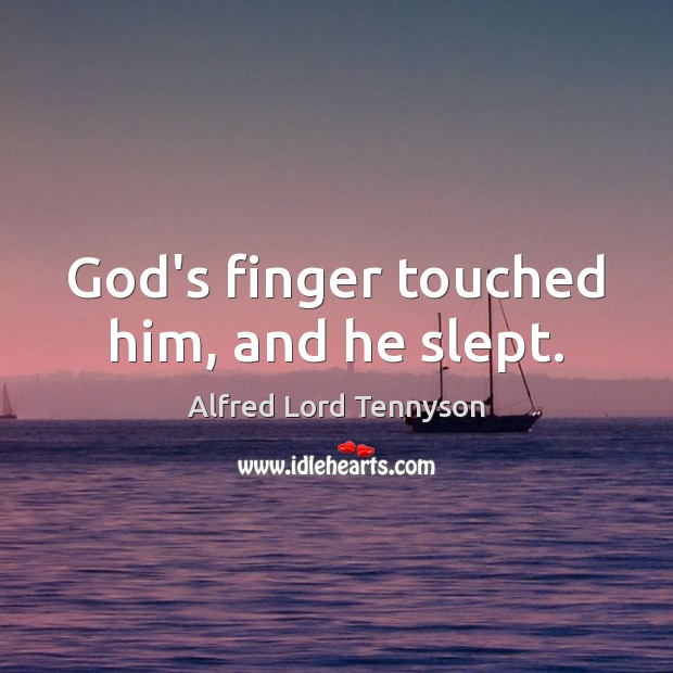 Image, God's finger touched him, and he slept.