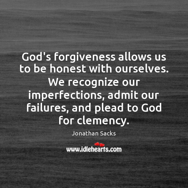 God's forgiveness allows us to be honest with ourselves. We recognize our Jonathan Sacks Picture Quote