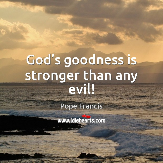 God's goodness is stronger than any evil! Image