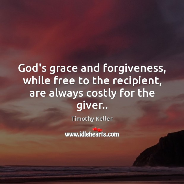 God's grace and forgiveness, while free to the recipient, are always costly Image