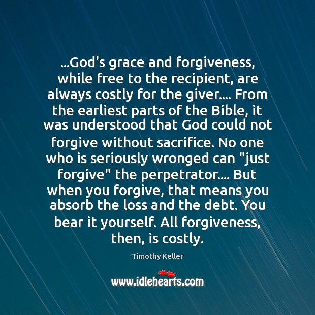 …God's grace and forgiveness, while free to the recipient, are always costly Image