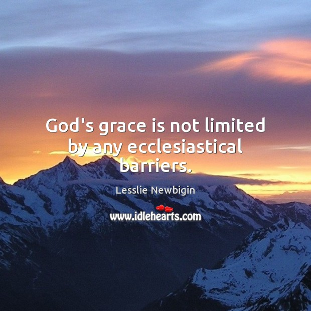 God's grace is not limited by any ecclesiastical barriers. Image