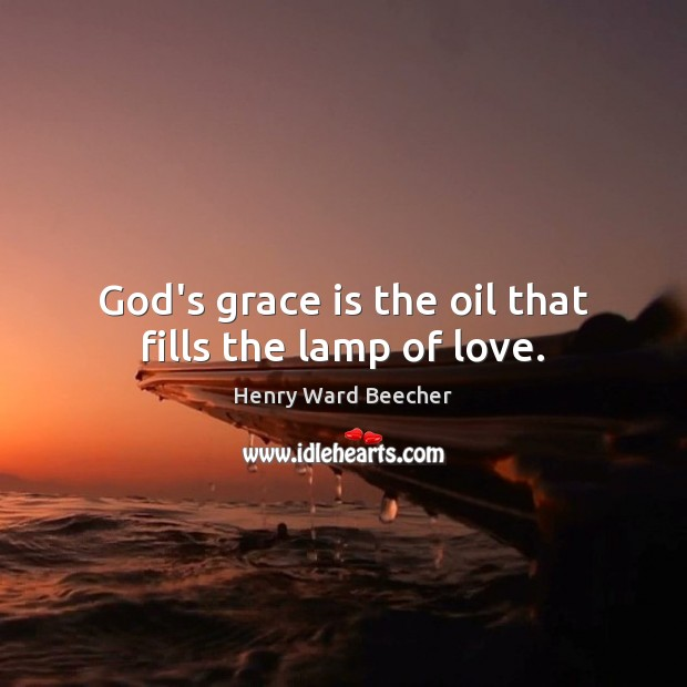 Image, God's grace is the oil that fills the lamp of love.
