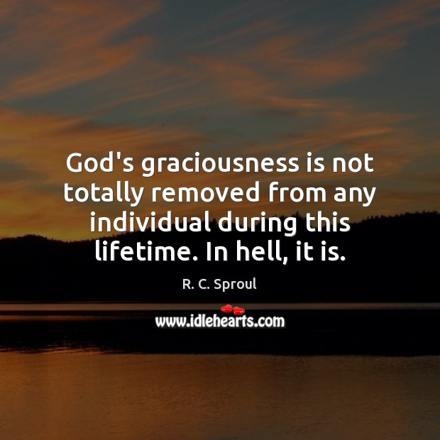Image, God's graciousness is not totally removed from any individual during this lifetime.