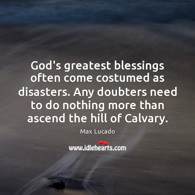 Image, God's greatest blessings often come costumed as disasters. Any doubters need to