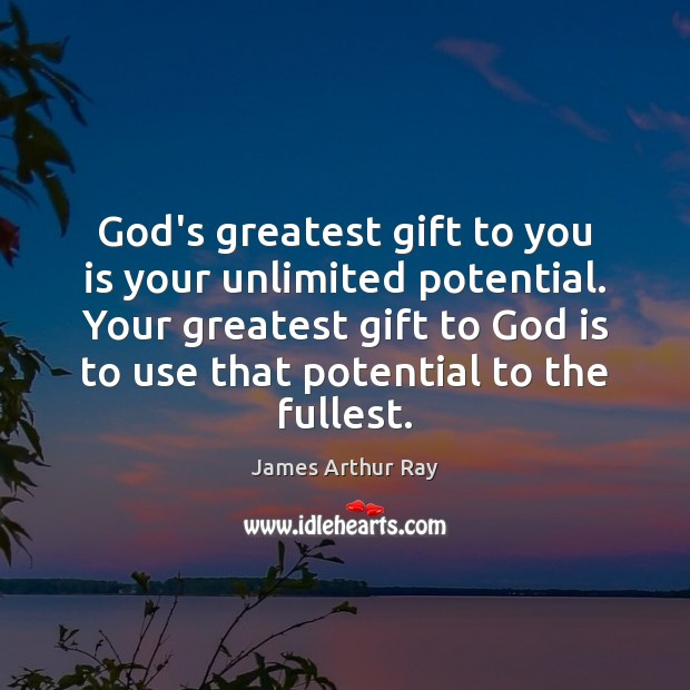 Image, God's greatest gift to you is your unlimited potential. Your greatest gift