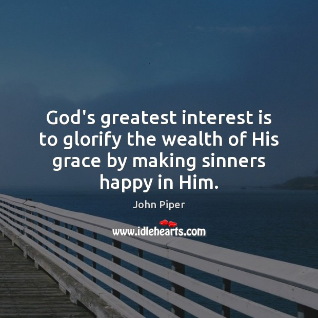 God's greatest interest is to glorify the wealth of His grace by Image