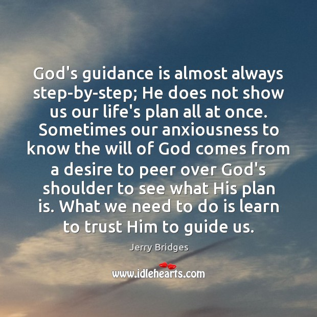 God's guidance is almost always step-by-step; He does not show us our Jerry Bridges Picture Quote