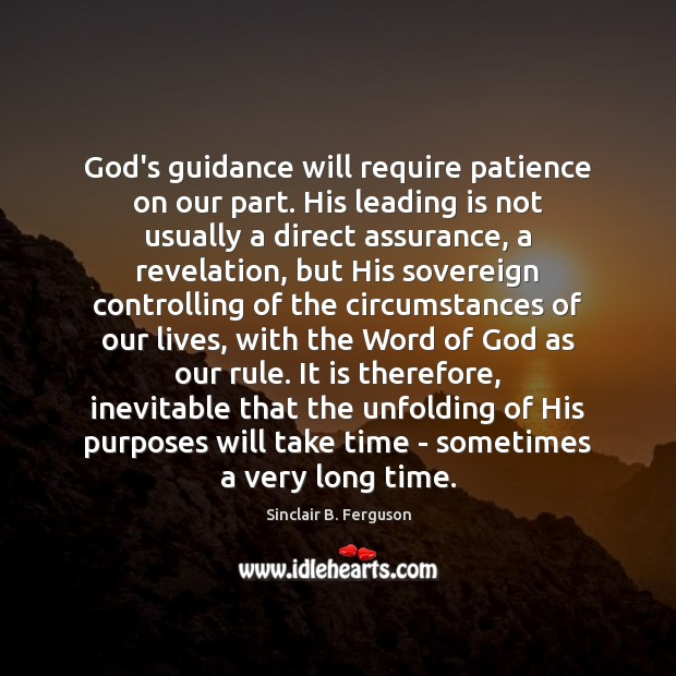 God's guidance will require patience on our part. His leading is not Image