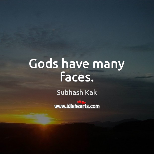 Gods have many faces. Subhash Kak Picture Quote