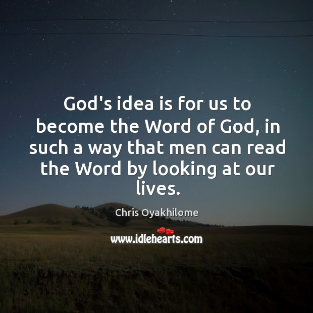 God's idea is for us to become the Word of God, in Chris Oyakhilome Picture Quote