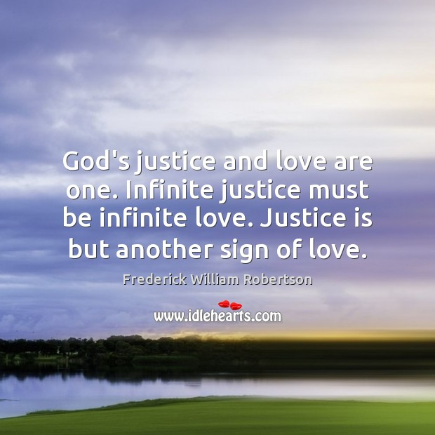 Image, God's justice and love are one. Infinite justice must be infinite love.