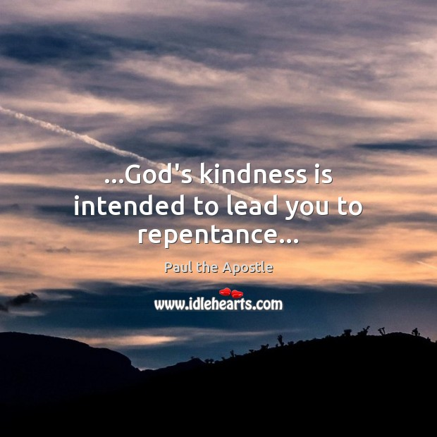 …God's kindness is intended to lead you to repentance… Image