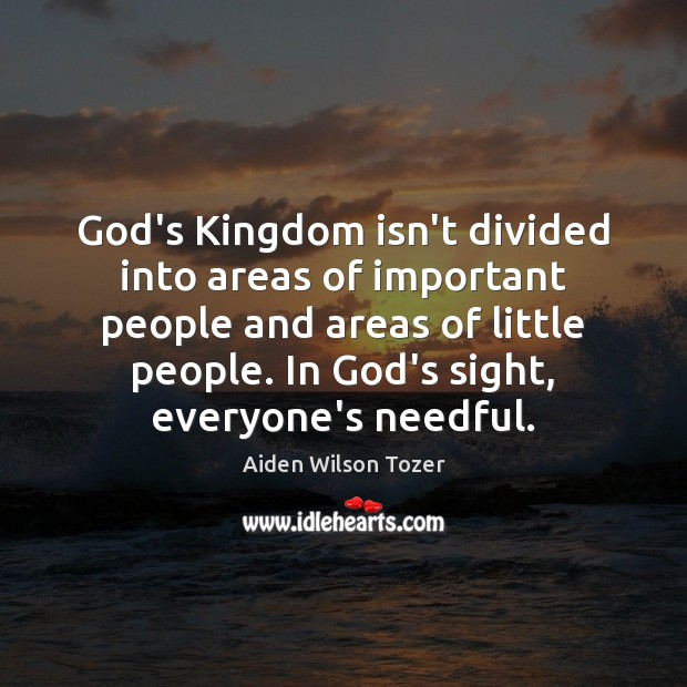 God's Kingdom isn't divided into areas of important people and areas of Image