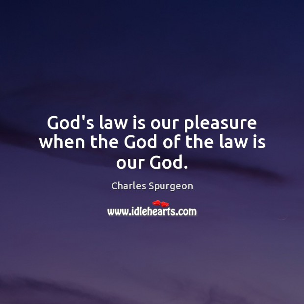 Image, God's law is our pleasure when the God of the law is our God.